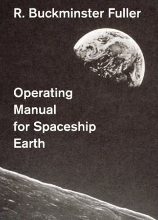 BuckminsterFuller-OperatingManualForSpaceshipEarth